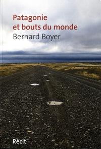 Bernard Boyer - Patagonie et bout du monde.