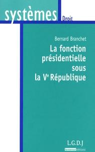 Bernard Branchet - La fonction présidentielle sous la Ve République.
