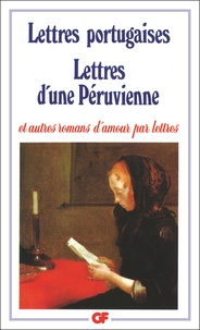 Bernard Bray et Isabelle Landy-Houillon - Lettres Portugaises - Lettres d'une péruvienne et autres romas d'amour par lettre.