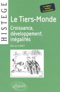 Bernard Bret - Le Tiers-Monde - Croissance, Développement, Inégalités.