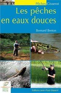 Bernard Breton - Les pêches en eaux douces.