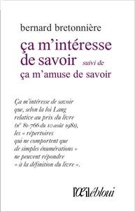 Bernard Bretonnière - Ca m'intéresse de savoir - Suivi de Ca m'amuse de savoir.