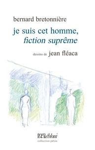 Bernard Bretonnière - Je suis cet homme, fiction suprême.