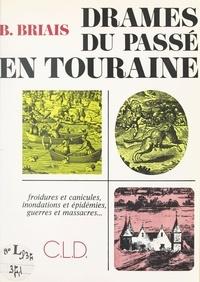 Bernard Briais - Drames du passé en Touraine.