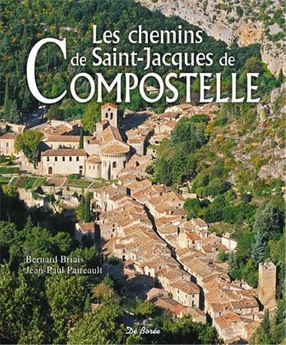 Bernard Briais et Jean-Paul Paireault - Les chemins de Saint-Jacques de Compostelle.
