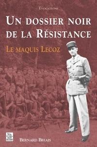 Bernard Briais - Un dossier noir de la Résistance - Le maquis Lecoz.