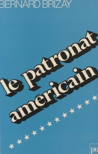 Bernard Brizay - Le Patronat américain ou la Mort du libéralisme.