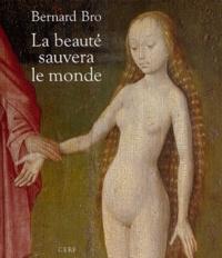 La beauté sauvera le monde - Bernard Bro |