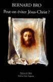 Bernard Bro - Peut-on éviter Jésus-Christ ?.