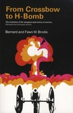 Bernard Brodie et Fawn Brodie - From Crossbow to H-Bomb - The Evolution of the Weapons and Tactics of Warfare.