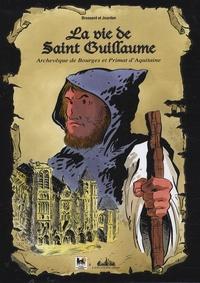 Bernard Brossard et Louis Jourdan - La vie de Saint Guillaume - Archevêque de Bourges et Primat d'Aquitaine.