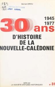 Bernard Brou - Trente ans d'histoire politique et sociale de la Nouvelle-Calédonie : de 1945 à 1977.