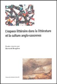 Bernard Brugière et  Collectif - L'espace littéraire dans la littérarure et la culture anglo-saxonnes.