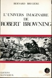 Bernard Brugière - L'univers imaginaire de Robert Browning.
