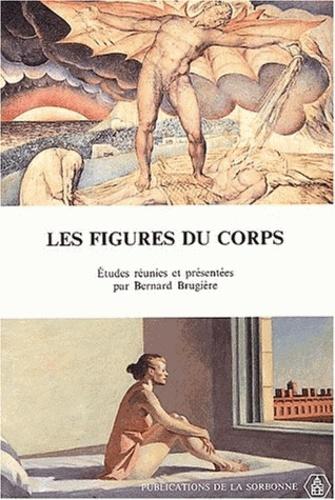 Bernard Brugière et  Collectif - Les figures du corps dans la littérature et la peinture anglaises et américaines - De la Renaissance à nos jours.