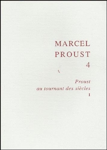 Bernard Brun et Juliette Hassine - Marcel Proust - Tome 4, Proust au tournant des siècles 1.
