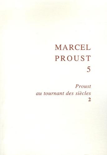 Bernard Brun et Juliette Hassine - Marcel Proust - Tome 5, Proust au tournant des siècles 2.