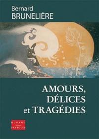 Bernard bruneliere - Amours, délices et tragédies.