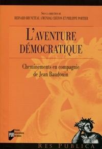 Bernard Bruneteau et Gwendal Châton - L'aventure démocratique - Cheminements en compagnie de Jean Baudouin.