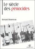 Bernard Bruneteau - Le siècle des génocides - Violences, massacres et processsus génocidaires de l'Arménie au Rwanda.