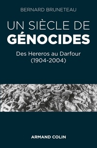 Bernard Bruneteau - Un siècle de génocides - Des Hereros au Darfour (1904-2004).