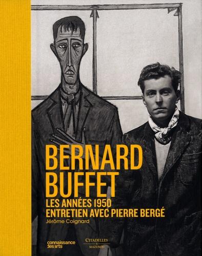 Bernard Buffet et Jérôme Coignard - Bernard Buffet, les années 1950 - Entretien avec Pierre Bergé.
