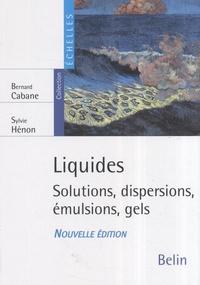 Bernard Cabane et Sylvie Hénon - Liquides - Solutions, dispersions, émulsions, gels.