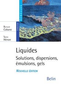 Bernard Cabane et Sylvie Hénon - Liquides. Solutions, dispersions, émulsions, gels.