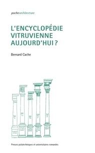 L'encyclopédie vitruvienne aujourd'hui ? - Bernard Cache |