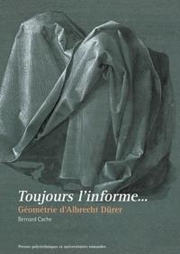 Bernard Cache - Toujours l'informe... - Géométrie d'Albrecht Dürer.
