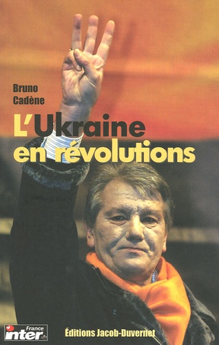 Bernard Cadène - L'Ukraine en révolutions.
