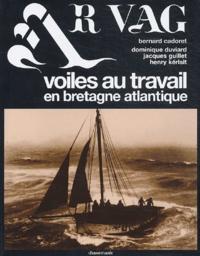 Bernard Cadoret et Dominique Duviard - Ar Vag, Voiles au travail en Bretagne atlantique - Tome 1.