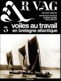 Bernard Cadoret et Dominique Duviard - Ar Vag, Voiles au travail en Bretagne atlantique - Tome 3.