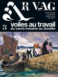 Bernard Cadoret et Claude Maho - Ar vag - Tome 5, Voiles au travail du canot-misaine au dundée.