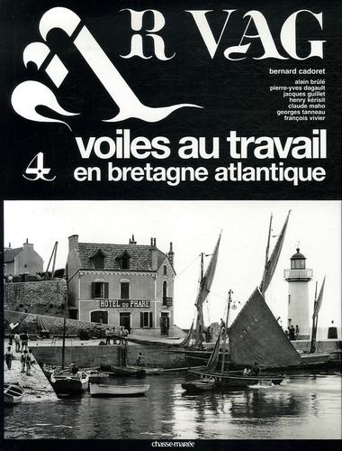 Bernard Cadoret - Ar Vag - Tome 4, Voiles au travail en Bretagne atlantique.