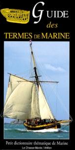 Bernard Cadoret et  Collectif - Guide des termes de marine - Petit dictionnaire thématique de marin.