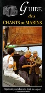 Bernard Cadoret et  Collectif - Le guide des chants de marins - Répertoire pour chanter à bord ou au port.