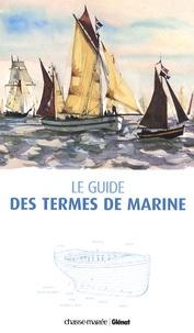 Bernard Cadoret et Michel King - Le guide des termes de marine.