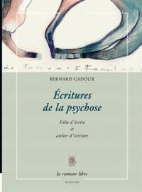 Bernard Cadoux - Ecritures de la psychose - Folie d'écrire et atelier d'écriture.