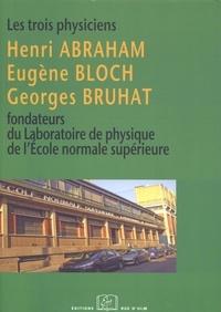 Bernard Cagnac - Les Trois Physiciens - Henri Abraham, Eugène Bloch, Georges Bruhat, fondateurs du Laboratoire de physique de l'École normale supérieure.
