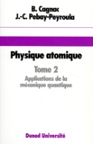 Bernard Cagnac et Jean-Claude Pebay-Péroula - Physique atomique - Tome 2, Introduction à la physique quantique et structure de l'édifice atomique, Applications à la mécanique quantique, 2ème édition.