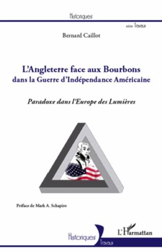 L'Angleterre face aux Bourbons dans la Guerre d'Indépendance Américaine. Paradoxe dans l'Europe des Lumières