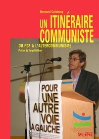 Bernard Calabuig - Un itinéraire communiste - Du PCF à l'altercommunisme.