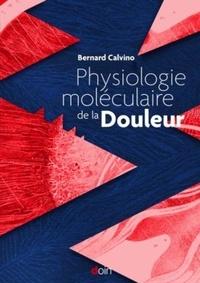 Bernard Calvino - Physiologie moléculaire de la douleur.