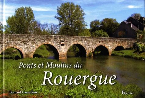 Bernard Caramante - Ponts et moulins du Rouergue.