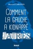 Bernard Carayon - Comment la gauche a kidnappé Jaurès.