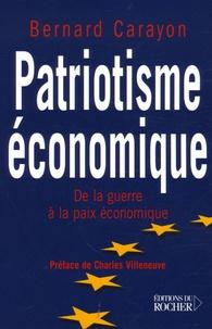 Bernard Carayon - Patriotisme économique - De la guerre à la paix économique.