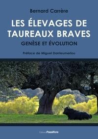 Bernard Carrère - Les élevages de taureaux braves : genèse et évolution.