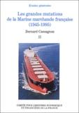 Bernard Cassagnou - Les grandes mutations de la Marine marchande française (1945-1995) - Tome 2.