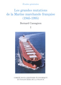 Bernard Cassagnou - Les grandes mutations de la Marine marchande française (1945-1995) - Tome 1.